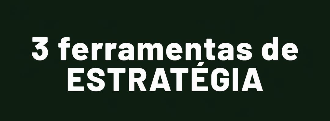 Estratégia: 3 ferramentas.