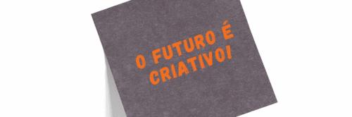 O futuro é criativo!