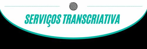 Serviços que a Transcriativa oferece