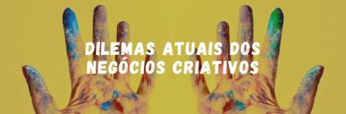 Dilemas Atuais dos Negócios Criativos